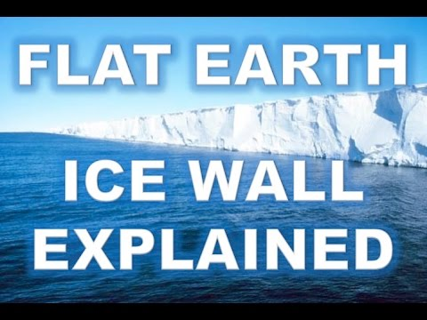 THE FLAT EARTH ICE WALL EXPLAINED - WITH PHOTOS