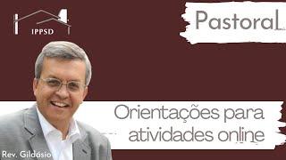 Pastoral: Orientações para atividades online. Rev. Gildásio