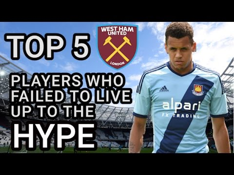 Top 5 West Ham Players Who Failed To Live  Up To The Hype