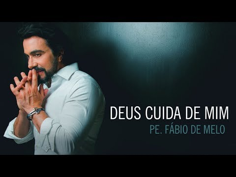 Deus cuida de mim - Padre Fábio de Melo