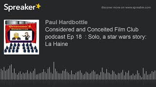 Considered and Conceited Film Club podcast Ep 18  : Solo, a star wars story:  La Haine (part 1 of 5,
