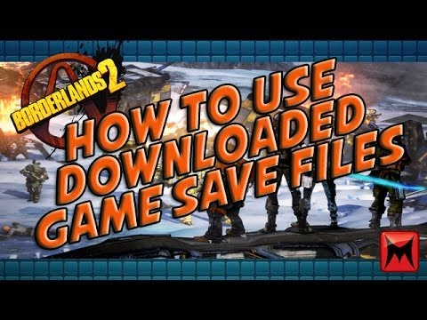 Borderlands 2 How To Use Downloaded Game Save Files! (PC Win 7/8/8.1)