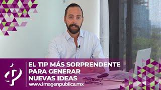 El tip más sorprendente para generar nuevas ideas - Alvaro Gordoa - Colegio de Imagen Pública
