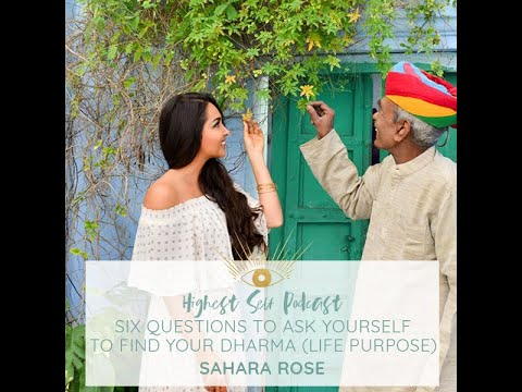Highest Self Podcast Episode 033: Six Questions To Ask Yourself To Find Your Dharma (Life Purpose)