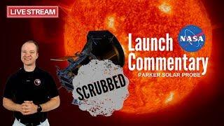 [SCRUBBED] Parker Solar Probe 🔴 Live Launch Commentary | ULA Delta IV Heavy