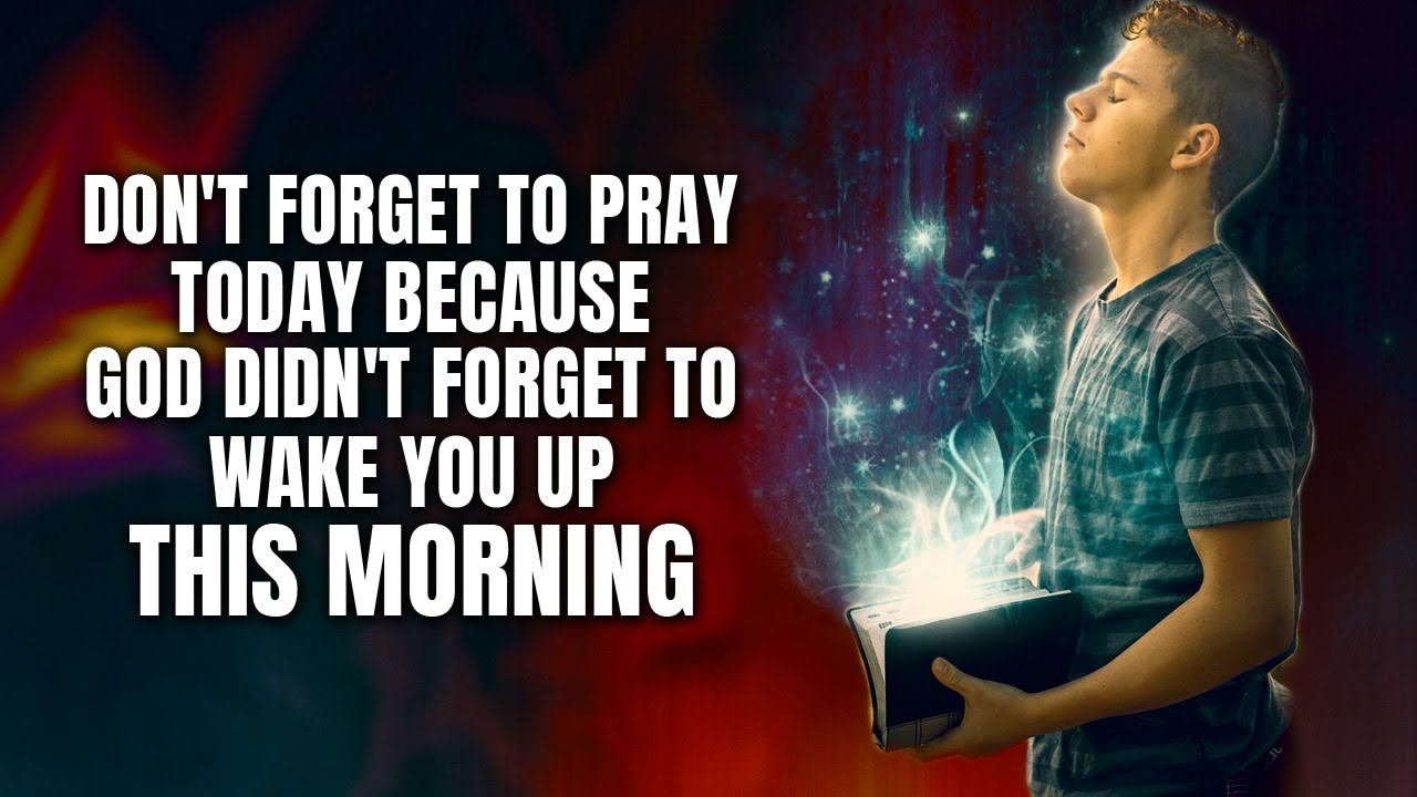 A Morning Prayer | Don't Forget To Pray Today Because God Didn't Forget To Wake You Up Thi
