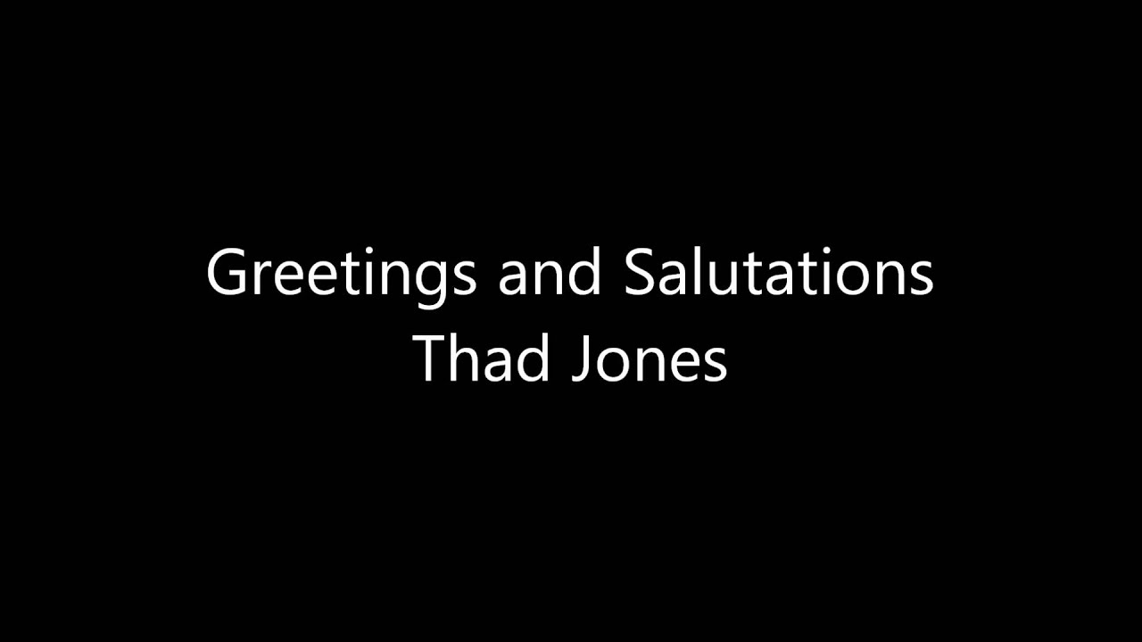 Greetings And Salutations Thad Jones Mel Lewis Jon Faddis Youtube