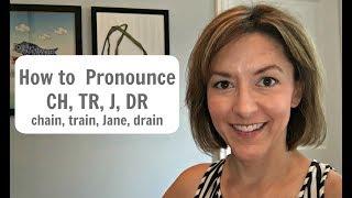 How to Pronounce CH, TR, J, DR in CHAIN, TRAIN, JANE, DRAIN - American English Pronunciation Lesson