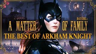 The BEST of Batman: Arkham Knight | Batgirl: A Matter of Family DLC Retrospective
