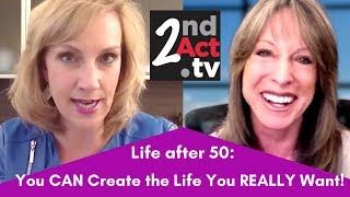 Reinventing Your Life after 50: Creating the Life You REALLY Want to Live!