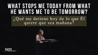 What Stops Me today From What He Wants Me To Be Tomorrow | ¿Qué me detiene hoy de lo que Él quiere..