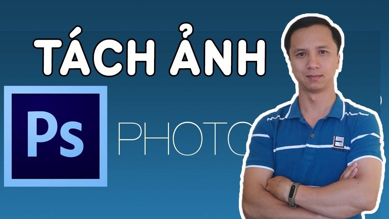 Hướng dẫn tách hình ra khỏi nền bằng Photoshop nhanh nhất