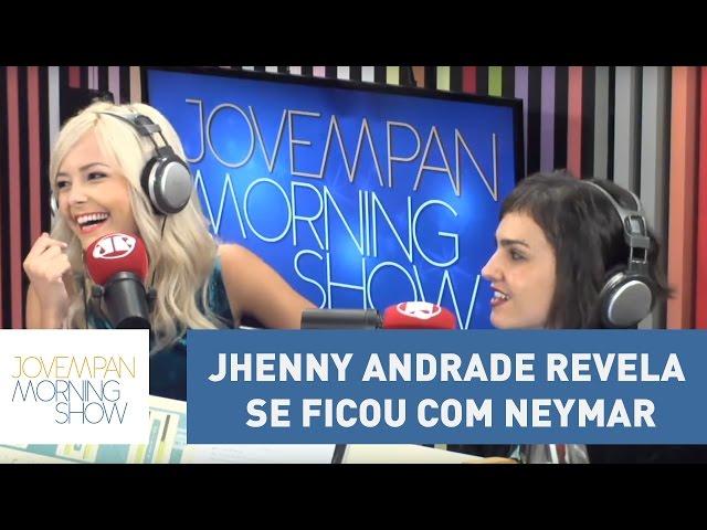 Será que rolou? Jhenny Andrade revela se ficou com Neymar