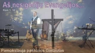 As nesigėdiju Evangelijos, pamokslauja pastorius Gintautas