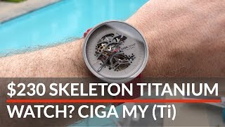Titanium Skeleton Watch for $230 - CIGA MY Titanium Edition Watch [REVIEW]