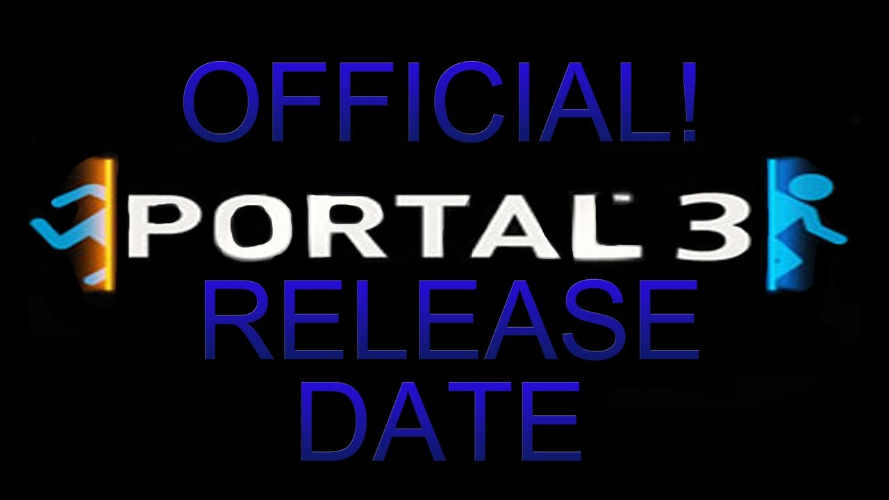 Portal 3 official release date announced youtube for 3 portals