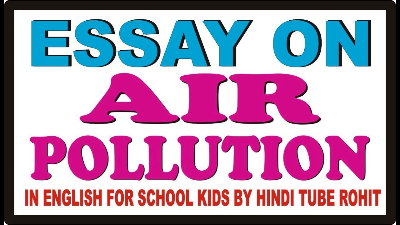 What Is The Purpose Of A Persuasive Essay Essay On Air Pollution In English For School Kids By Hindi Tube Rohit Good College Essays also Abstract Essay Example Essay On Air Pollution In English For School Kids By Hindi Tube  Of Mice And Men Literary Analysis Essay