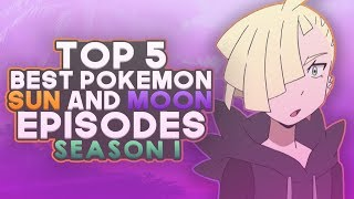 Top 5 BEST Pokemon Sun And Moon Anime Episodes In Season 1