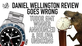 A Daniel Wellington Review Goes Wrong, Bulova Unboxing & Tudor Black Bay GMT Winner Announced!