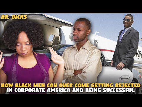 How Black Men Can Over Come Getting Rejected in Corporate America and Being Successful (Dr. Dicks)