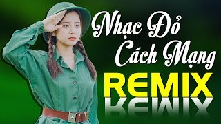 Nhạc Đỏ Cách Mạng Remix BASS ĐẬP TUNG LOA - Liên khúc Chào Em Cô Gái Lam Hồng 2020