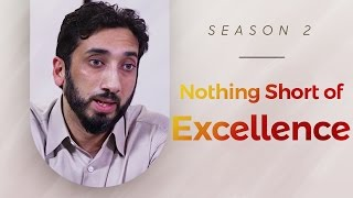 Nothing Short of Excellence - Amazed by the Quran w/ Nouman Ali Khan