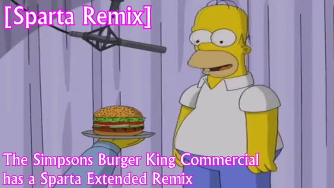 Sparta Remix The Simpsons Burger King Commercial 2007 Has A Sparta Remix Youtube