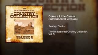 Come a Little Closer (Instrumental Version)