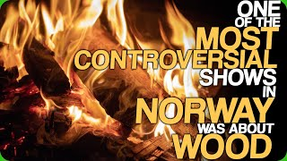 One Of The Most Controversial Shows In Norway Was About Wood (People Are Never Happy)