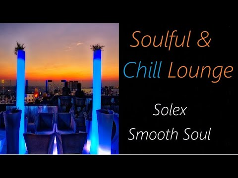 Soulful Chill Lounge [Solex - Smooth Soul] | ♫ RE ♫