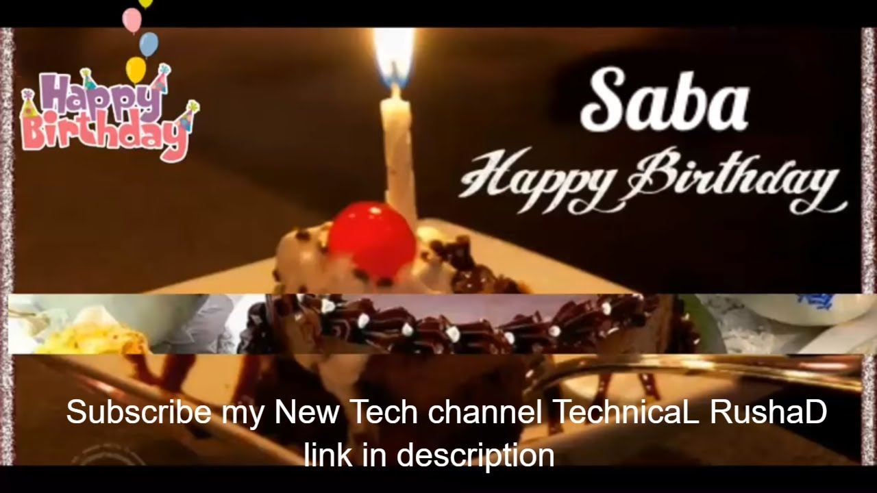 Happy Birthday Saba - Subscribe my New Tech channel TechnicaL RushaD
