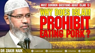 MOST COMMON QUESTIONS ABOUT ISLAM -13 | WHY DOES ISLAM PROHIBIT EATING PORK? - DR ZAKIR NAIK