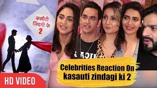 Celebrities Reaction On kasauti zindagi ki 2 | Krystle D'Souza, Karishma Tanna, Karan Patel, Vikas