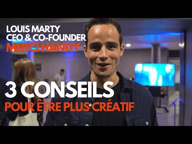 3 conseils pour être plus créatif - Louis Marty CEO & Co-fondateur Merci Handy, Alumni EMLV