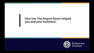 Enterprise Orchard: How has The Engine Room helped you and your business