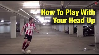 Soccer Tricks - How To Play With Your Head Up