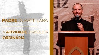 Baixar Padre Duarte Lara - A atividade diabólica ordinária