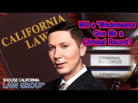 "Will a ""Misdemeanor"" give me a criminal record?"