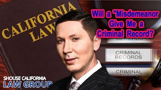 """Will a """"Misdemeanor"""" give me a criminal record?"""