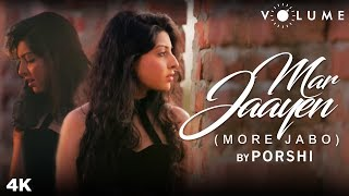 Mar Jaayen (More Jabo) By Porshi | Loveshhuda | Mithoon | Bollywood Cover Songs