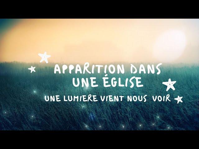 APPARITION DANS L'EGLISE : une petite lumière vient nous voir...