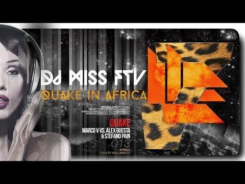 Ashley Wallbridge vs Marco V vs Alex Guesta, Stefano Pain - Quake in Africa ( dj Miss FTV bootleg)