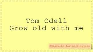 Tom Odell - Grow old with me (Lyrics)