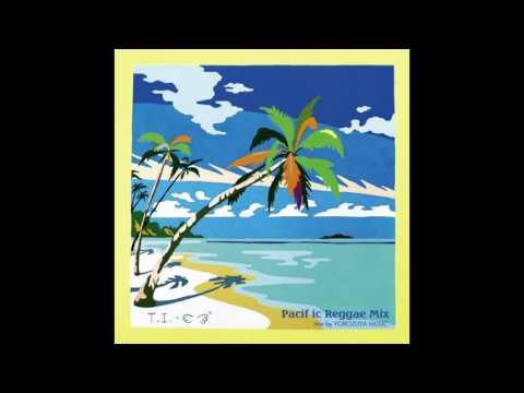 Pacific Reggae Mix By YOROZUYA MUSIC