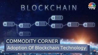 Commodity Corner - YT Edition | Adoption Of Blockchain Technology
