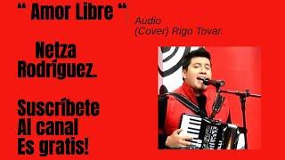 Amor Libre con NETZA RODRIGUEZ ( en Homenaje a RIgo Tovar)