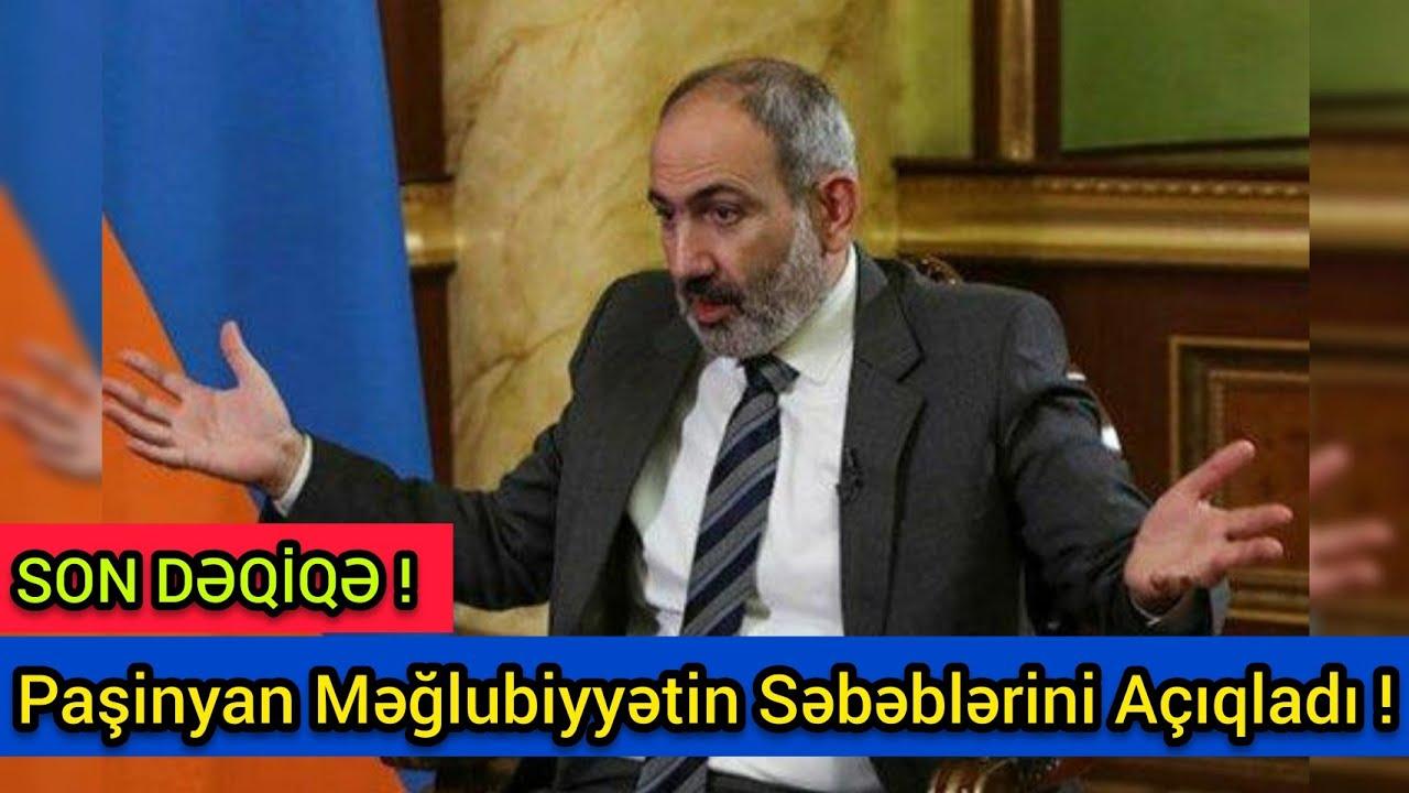 SON DƏQİQƏ: Paşinyan Məğlubiyyətin Səbəblərini Açıqladı ! -. son xeberler bugun 2021