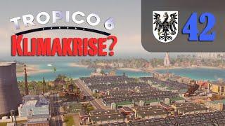 Let's Play Tropico 6 #42: Klimakrise (Preußico / deutsch / Sandbox)