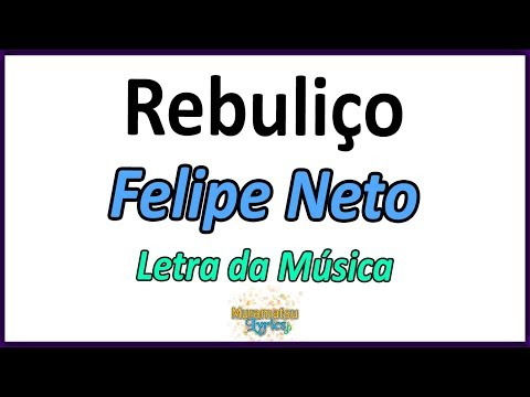 Felipe Neto - Rebuliço Paródia Despacito - Letra