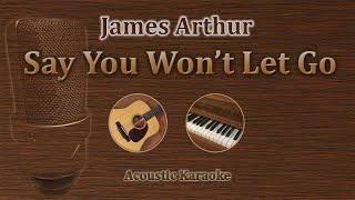 Say You Won't Let Go - James Arthur (Acoustic Karaoke)